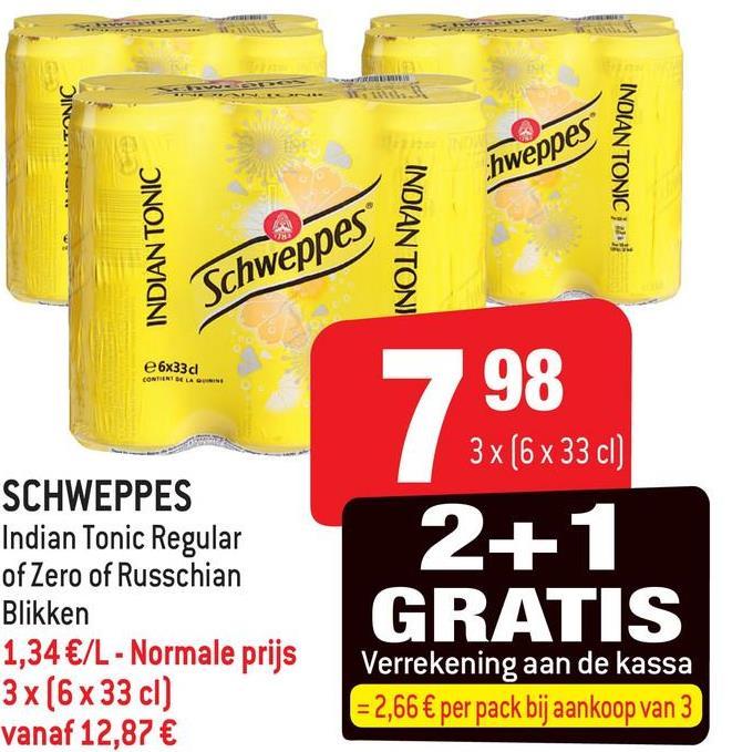 INDIAN TONIC hweppes INDIAN TONIC INDIAN TONI Schweppes e6x33d CONTIERT DE LA QUI 3x (6 x 33 cl) SCHWEPPES Indian Tonic Regular of Zero of Russchian Blikken 1,34 €/L - Normale prijs 3x(6 x 33 cl) vanaf 12,87 € 2+ 1 GRATIS Verrekening aan de kassa = 2,66 € per pack bij aankoop van 3