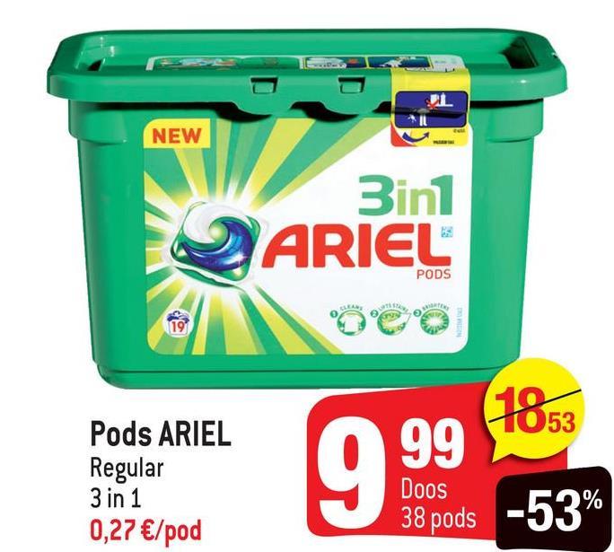 NEW 3in1 ARIEL PODS 40 099 1853 Pods ARIEL Regular 3 in 1 0,27 €/pod Doos 38 pods -53%