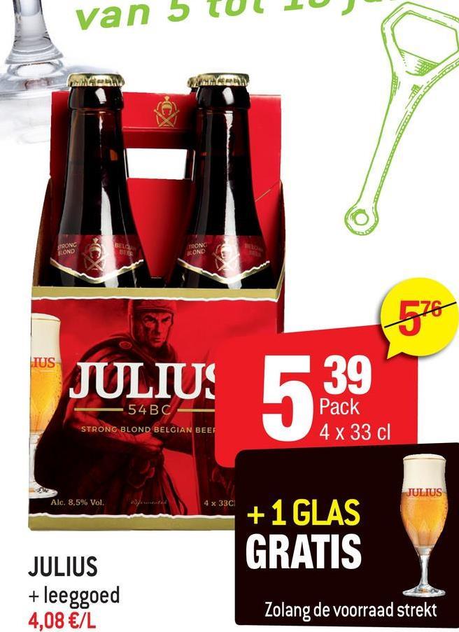 van 50 GRONG DEBE TOONO BLONDE JULIUS 539 Pack 54 BC STRONG BLOND BELGIAN BEEF Pack 4 x 33 cl JULIUS Alc. 8,5% Vol. 4 x 33C +1 GLAS GRATIS JULIUS + leeggoed 4,08 €/L Zolang de voorraad strekt