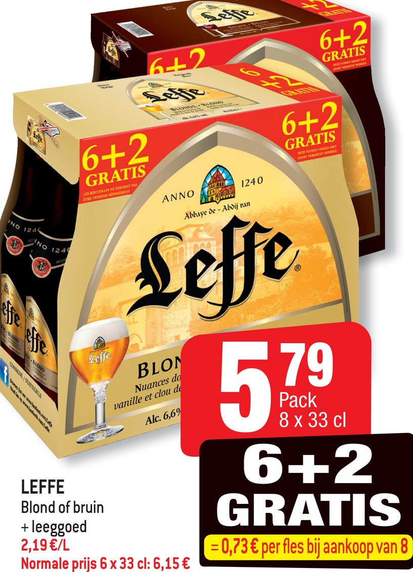 """6+2 GRATIS 6+2 GRATIS 6 + GRATIS 1111 1240 ANNO Abbaye de - Abdij van INO 12 SINO """"VO 1244 Leffe Deſſe BLON Nuances do vanille et clou de 579 Pack 8 x 33 cl Alc. 6,69 LEFFE Blond of bruin + leeggoed 2,19 €/L Normale prijs 6 x 33 cl: 6,15 € 6 +2 GRATIS = 0,73€ per fles bij aankoop van 8"""