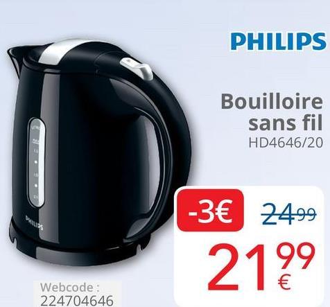 PHILIPS Bouilloire sans fil HD4646/20 -3€ 2499 2199 Webcode: 224704646