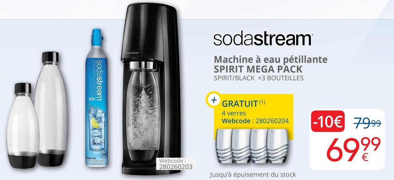 sodastream sodastream sodastream Machine à eau pétillante SPIRIT MEGA PACK SPIRIT/BLACK +3 BOUTEILLES GRATUIT (1) 4 verres Webcode:280260204 3* -10€ 7999 6999 Webcode: 280260203 Jusqu'à épuisement du stock
