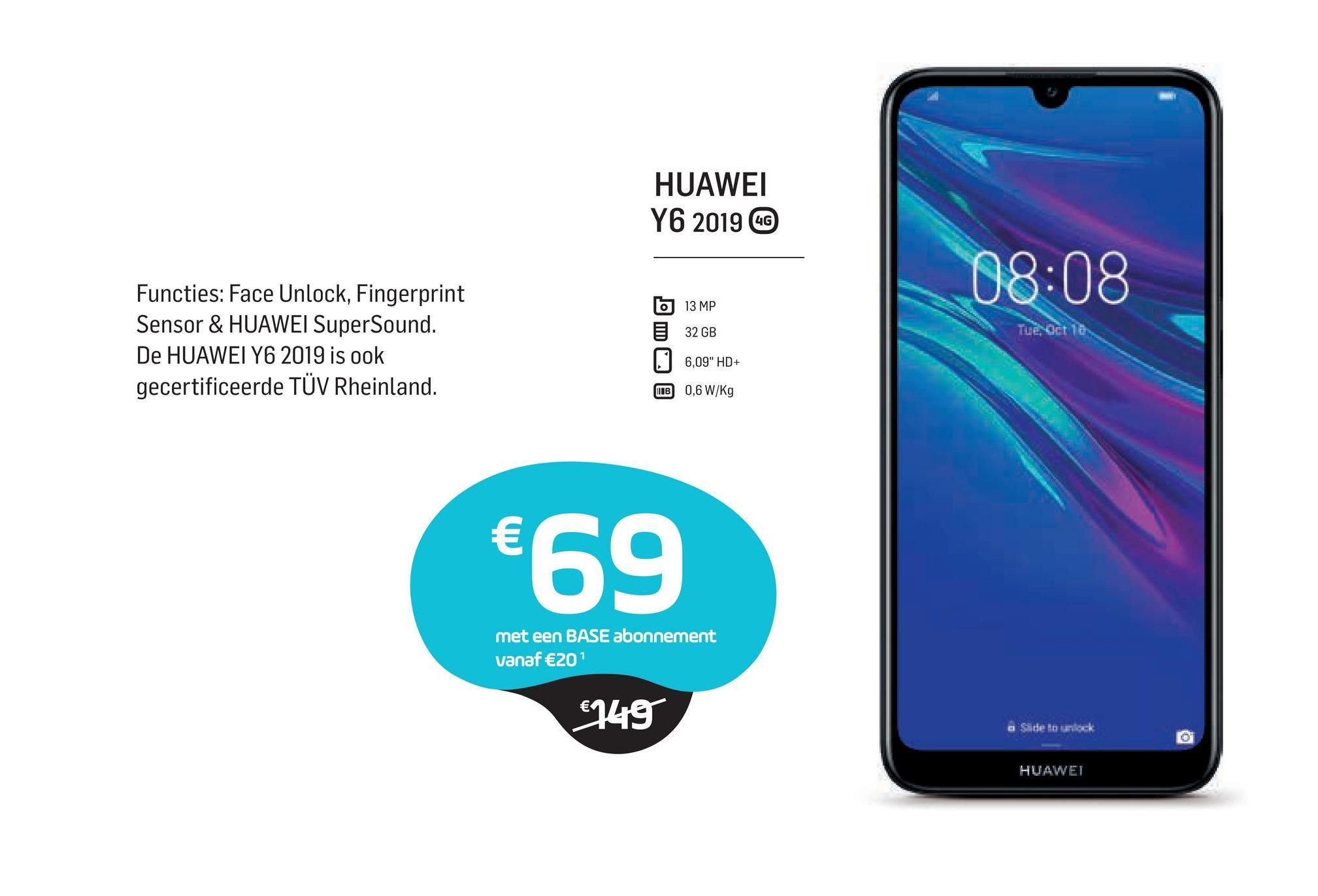 """HUAWEI Y6 2019 C 08:08 STENOCE 18 Functies: Face Unlock, Fingerprint Sensor & HUAWEI SuperSound. De HUAWEI Y6 2019 is ook gecertificeerde TÜV Rheinland. 613 MP 32 GB 6,09"""" HD+ LIB 0,6 W/kg €69 met een BASE abonnement vanaf €20 €949 HUAWEI"""