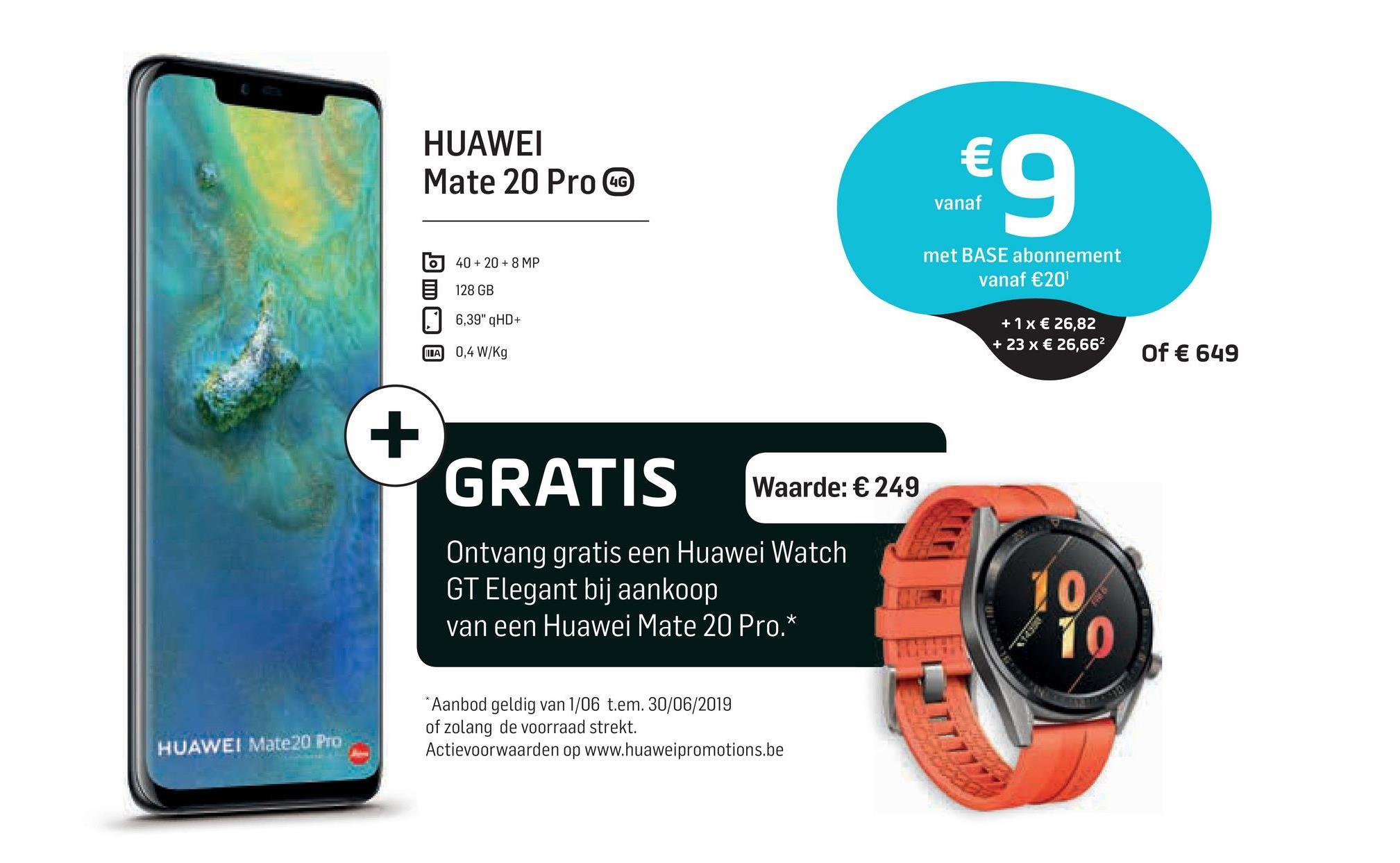 """HUAWEI Mate 20 Pro CC €9 vanaf 6 met BASE abonnement vanaf €20 40 + 20 + 8 MP 128 GB [] 6,39"""" qHD+ TA 0,4 W/Kg +1x € 26,82 + 23 x € 26,662 Of € 649 GRATIS Waarde: €249 Ontvang gratis een Huawei Watch GT Elegant bij aankoop van een Huawei Mate 20 Pro.* * Aanbod geldig van 1/06 t.em. 30/06/2019 of zolang de voorraad strekt. Actievoorwaarden op www.huaweipromotions.be HUAWEI Mate 20 Pro"""