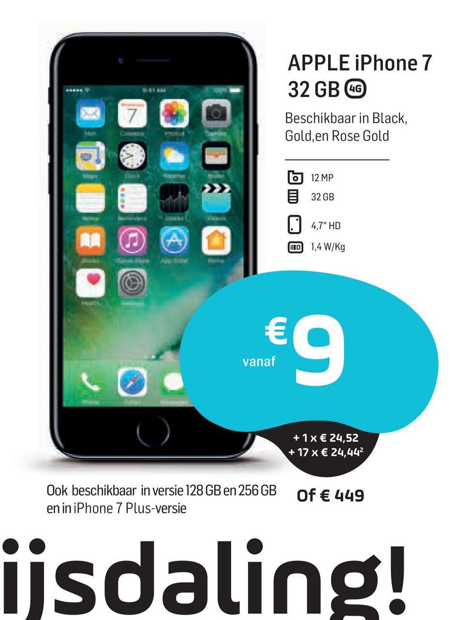 """APPLE iPhone 7 32 GB CO Beschikbaar in Black, Gold, en Rose Gold b 12 MP 32 GB 4,7"""" HD ID 1,4 W/Kg € 9 vanaf + 1x € 24,52 + 17 x € 24,442 Ook beschikbaar in versie 128 GB en 256 GB en in iPhone 7 Plus-versie of € 449 ijsdaling!"""