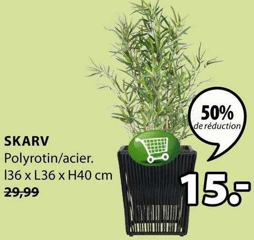 50% de réduction SKARV Polyrotin/acier. 136 x L36 x H40 cm 29,99 158