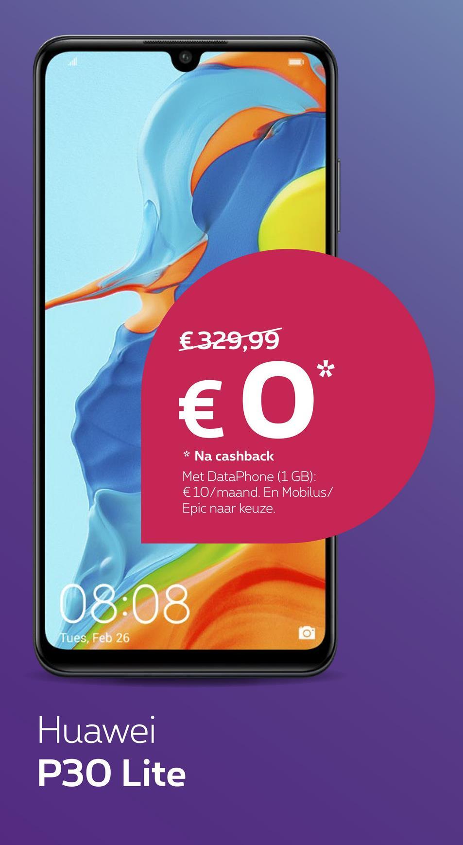 €329,99 € * * Na cashback Met DataPhone (1 GB): € 10/maand. En Mobilus/ Epic naar keuze. 08:08 Tues, Feb 26 Huawei P30 Lite