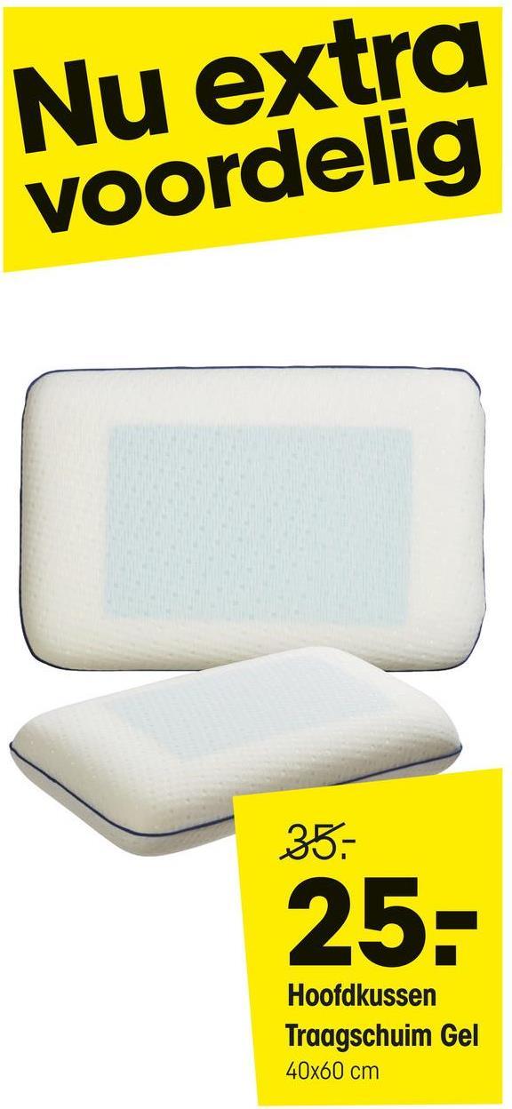 Hoofdkussen Traagschuim Gel Hoofdkussen van traagschuim met polyester tijk. Vormt zich naar het lichaam en is geschikt voor alle slaaphoudingen. 40x60x10 (lxbxh).