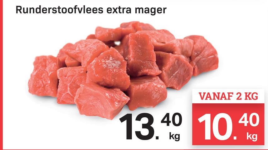 Runderstoofvlees extra mager VANAF 2 KG 13.40 10.40