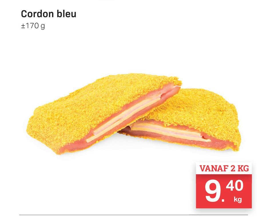 Cordon bleu #170g VANAF 2 KG 9.40 kg