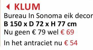 KLUM Bureau In Sonoma eik decor B 150 x D 72 x H 77 cm Nu geen € 79 wel € 69 In het antraciet nu € 54