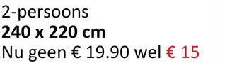 2-persoons 240 x 220 cm Nu geen € 19.90 wel € 15