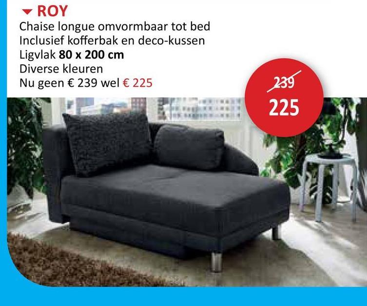 ROY Chaise longue omvormbaar tot bed Inclusief kofferbak en deco-kussen Ligvlak 80 x 200 cm Diverse kleuren Nu geen € 239 wel € 225 239 225