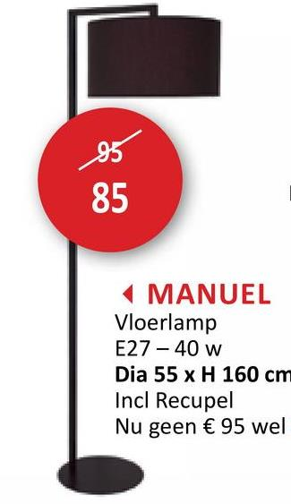 25 85 MANUEL Vloerlamp E27 - 40 w Dia 55 x H 160 cm Incl Recupel Nu geen € 95 wel