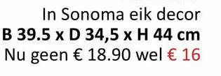 I can In Sonoma eik decor B 39.5 x D 34,5 x H 44 cm Nu geen € 18.90 wel € 16