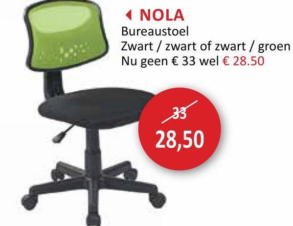 NOLA Bureaustoel Zwart / zwart of zwart / groen Nu geen € 33 wel € 28.50 28,50