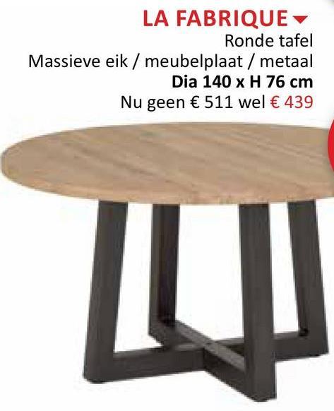 LA FABRIQUE - Ronde tafel Massieve eik / meubelplaat / metaal Dia 140 x H 76 cm Nu geen € 511 wel € 439