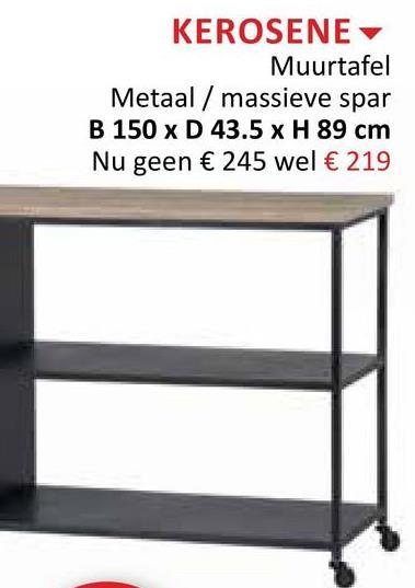 KEROSENE Muurtafel Metaal / massieve spar B 150 x D 43.5 x H 89 cm Nu geen € 245 wel € 219