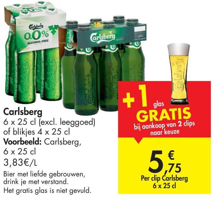 Colibas Carlsberg ALCOOL FREE USUT glas GRATIS bij aankoop van 2 clips naar keuze Carlsberg 6 x 25 cl (excl. leeggoed) of blikjes 4 x 25 cl Voorbeeld: Carlsberg, 6 x 25 cl 3,83 €/L Bier met liefde gebrouwen, drink je met verstand. Het gratis glas is niet gevuld. € 5,45 75 Per clip Carlsberg 6 x 25 d