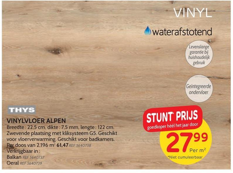 Thys vinylvloer 'Alpen' 7,5mm Deze vinylvloer van Thys 'Alpen' is een sobere en elegante vloerbekleding. Praktisch is hij makkelijk te plaatsen dankzij het klik-systeem. Bovendien is deze vloer geschikt bij vloerverwarming. Ook vinyl steekt in een nieuw jasje. Makkelijk te plaatsen bovendien. Klik ze of lijm ze in een handomdraai. Ze hebben een hout-, beton- of gekleurde look. De waterdichte vloerdelen zijn slijtvast met een excellente geluidsisolatie.