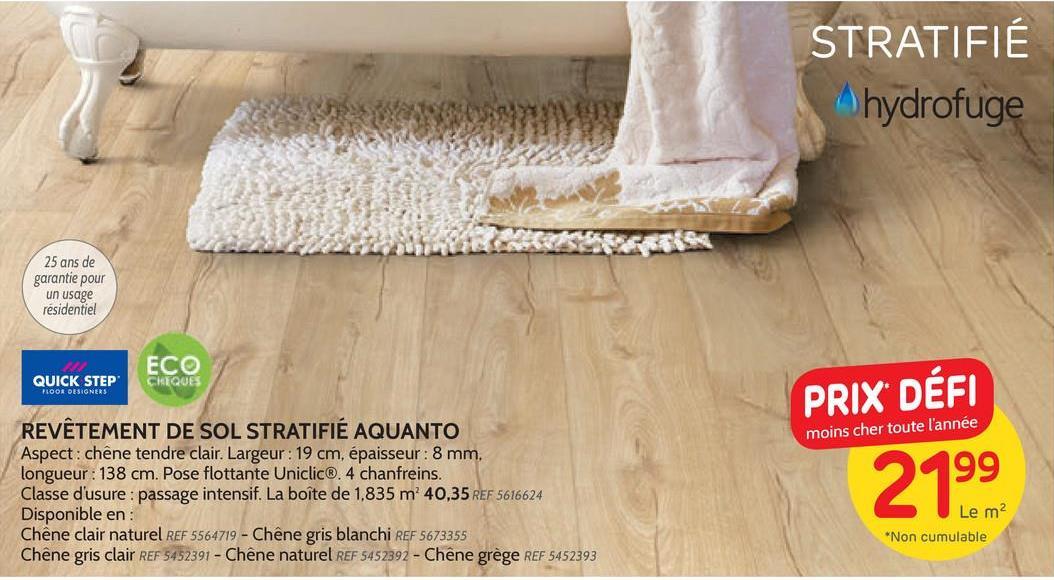 Sol stratifié Quick-Step 'Aquanto' oak natural look 8 mm 1,83 m² Ce sol stratifié Quick-Step est résistant aux rayures et convient pour des applications à usage intensif dans une maison familiale. Ce sol stratifié est facile et rapide à installer. Classe d'usure: la classe la plus commune commence à 23 et termine à 33, celle-ci présentant le degré le plus haut de résistance. Une classe de 23 à 31 est conseillée pour un usage normal et la classe 33 est indiquée pour des pièces très fréquentées comme des surfaces commerciales. Pour connaitre le nombre de paquets que vous avez besoin il vous suffit de calculer la surface de la pièce (surface = longueur x largeur) et comptez 10 % de déchets de coupe.