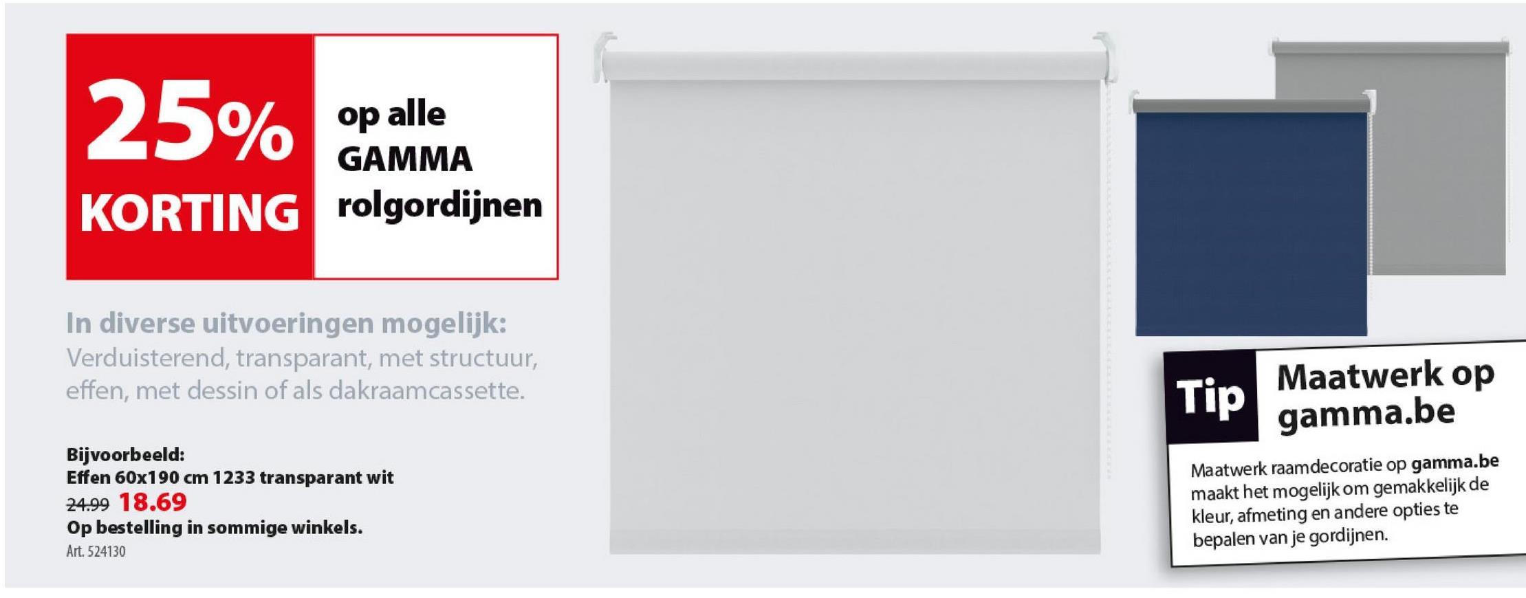 GAMMA rolgordijn lichtdoorlatend 1233 transparant wit 60x190 cm De rolgordijnen van GAMMA zijn een snelle, eenvoudige en voordelige manier om je ramen te verduisteren. Deze rolgordijnen zijn lichtdoorlatend. Maak je keuze uit verschillende afmetingen, materialen en kleuren waaronder dit effen model van 60 op 190 cm uit synthetisch textiel in de kleur transparant wit 1233. Tip: bevestig de rolgordijnen in / op je raam of aan je plafond en rol je gordijnen op met de elegante ketting die je aan de linker- of rechterkant van je gordijn kan bevestigen. Nog een tip: je kan de standaard ketting van 100 cm vervangen dooreen kettingmechanisme van 250 cmvoor nog meer gebruiksgemak.