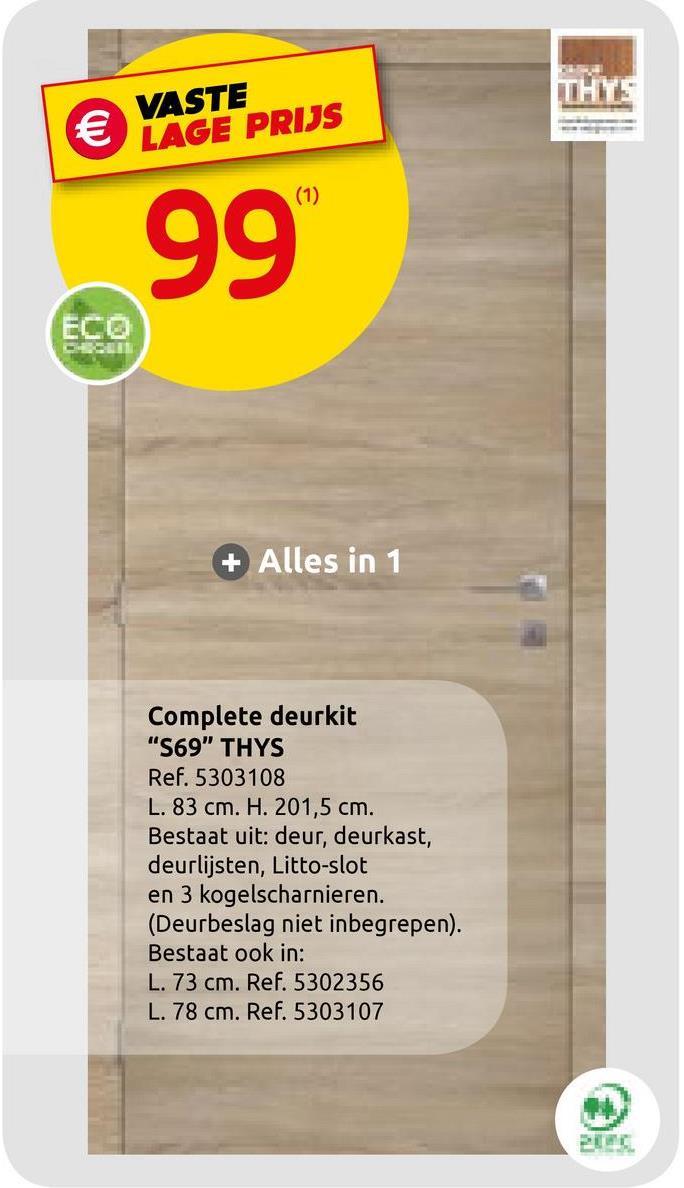 Thys deurgeheel promokit 'S69 Authentiek' eikfineer 83cm Het plaatsklare deurgeheel 'S69 Authentiek' 83cm van Thys is uitgerust met een deurblad, een deurkast, de deurlijsten, een Litto slot en 3 kogelscharnieren. De deurkrukken zijn apart te verkrijgen, zo kunt u zelf kiezen welk handvat het best bij uw interieur past!