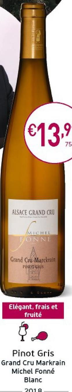 €13.9 75 ALSACE GRAND CRU MEHEL TONNI Grand Cru Marckrain PINOT GRIS Elégant, frais et fruité Pinot Gris Grand Cru Markrain Michel Fonné Blanc 2018