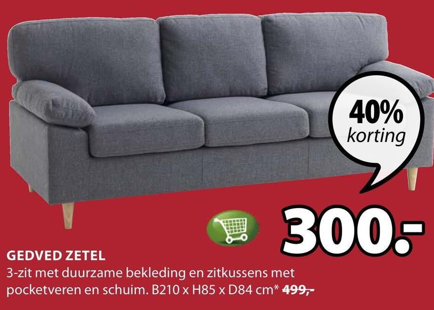 40% korting 300- GEDVED ZETEL 3-zit met duurzame bekleding en zitkussens met pocketveren en schuim. B210 x H85 x D84 cm* 499,-