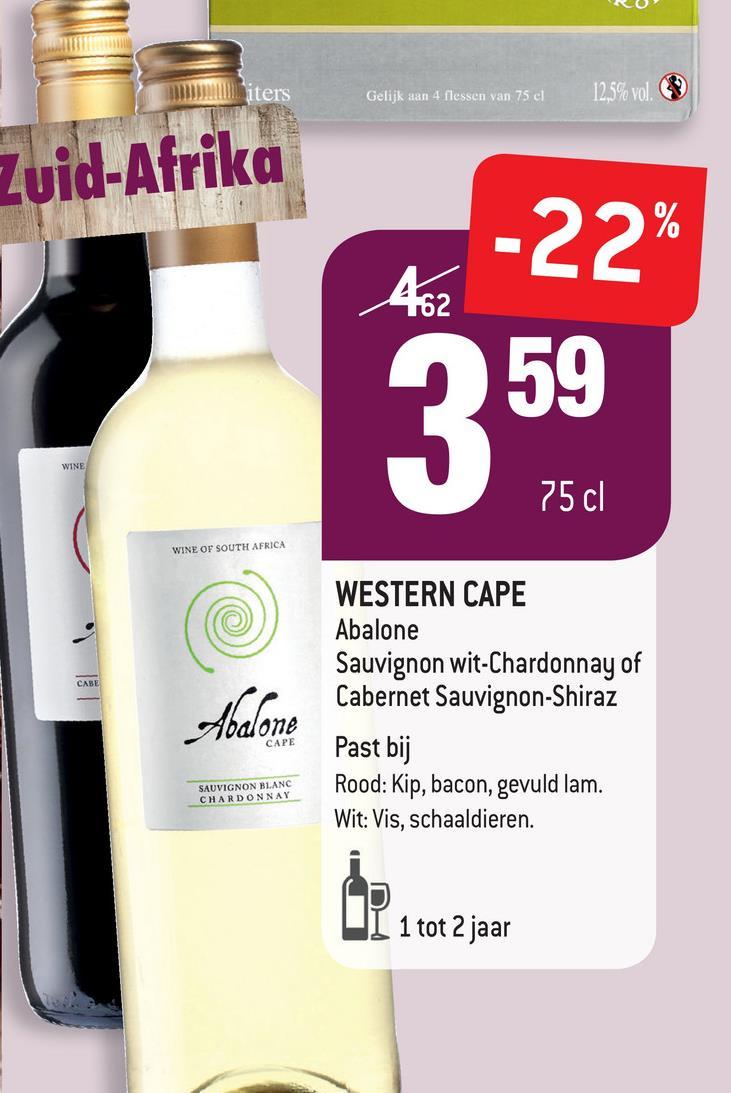 NO iters Gelijk aan 4 flessen van 75 d 12.5% vol. Zuid-Afrika -22% 462 259 WINE 75 cl WINE OF SOUTH AFRICA WESTERN CAPE Abalone Sauvignon wit-Chardonnay of Cabernet Sauvignon-Shiraz Past bij Rood: Kip, bacon, gevuld lam. Wit: Vis, schaaldieren. Abalone CAPE SAUVIGNON BLANC CHARDONNAY UI 1 tot 2 jaar