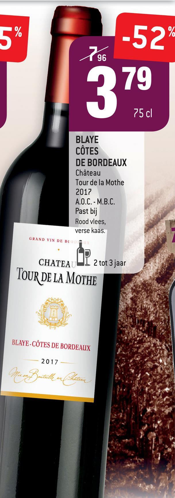 % -52% 796 75 cl BLAYE CÔTES DE BORDEAUX Château Tour de la Mothe 2017 A.O.C. - M.B.C. Past bij Rood vlees, verse kaas. GRAND VIN DE BORDEX CHATEAUL 2 tot 3 jaar TOUR DE LA MOTHE BLAYE-CÔTES DE BORDEAUX 2017