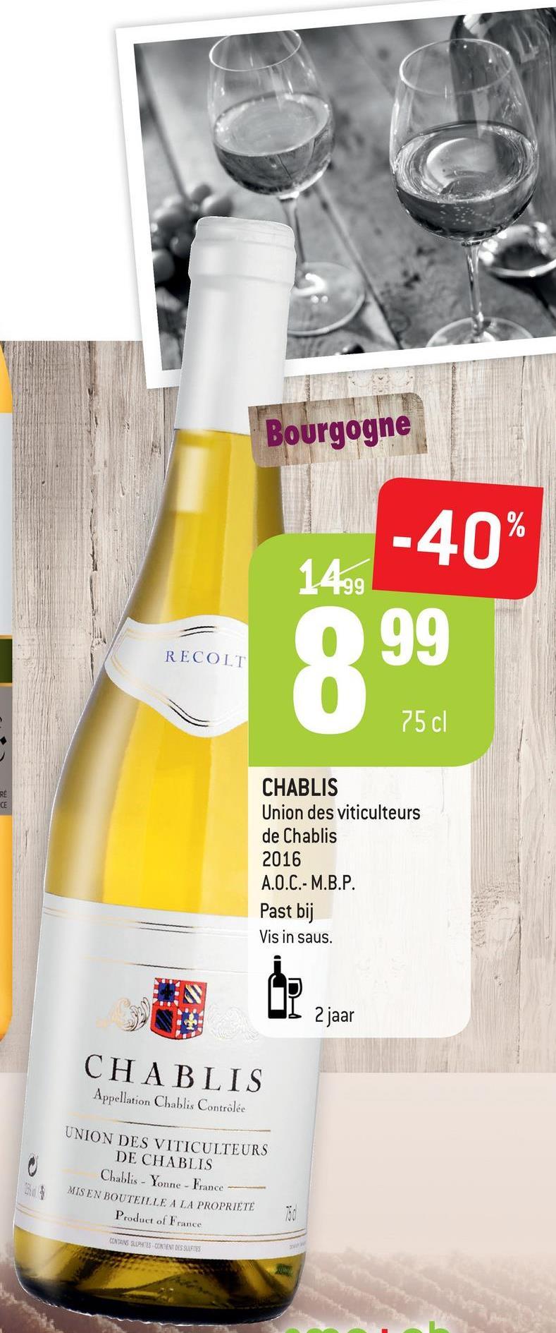 Bourgogne -40% 1499 g9 RECOLT 75cl CHABLIS Union des viticulteurs de Chablis 2016 A.O.C.- M.B.P. Past bij Vis in saus. P zjaar CHABLIS Appellation Chablis Contrôlée UNION DES VITICULTEURS DE CHABLIS Chablis - Yonne - France MIS EN BOUTEILLE A LA PROPRIETE Product of France CONTAINS PEUS CORREDES SLLFIES