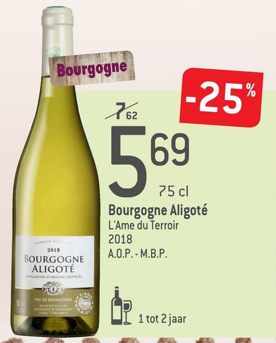 Bourgogne 762 -25% 569 75 cl Bourgogne Aligoté L'Ame du Terroir 2018 A.O.P.- M.B.P. 2018 BOURGOGNE ALIGOTÉ PILATION D'ORIGINE PROTECT SU VIN DE BOURGOGNE ESTRAAT 1 tot 2 jaar