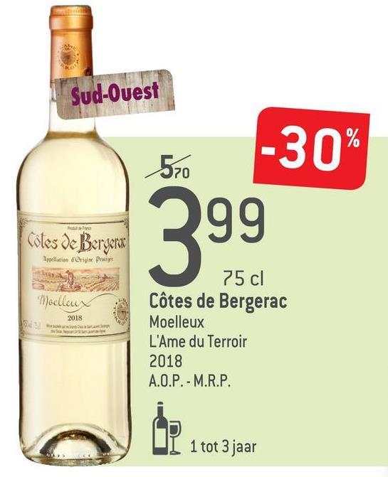 Sud-Ouest -30% 570 99 Coles de Bergera Spellation frigi Presigt Mochaux 2018 75 cl Côtes de Bergerac Moelleux L'Ame du Terroir 2018 A.O.P. - M.R.P. I 1 tot 3 jaar