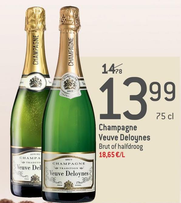 CHAMPAGNE CHAMPAGNE 1478 1299 75 cl Champagne Veuve Deloynes Brut of halfdroog 18,65€/L BRUT ME CHAMPA TRADITI Veuve Del CHAMPAGNE Veuve Deloynes cele o IVO