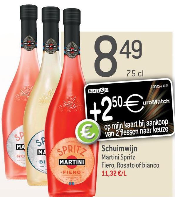 MARTINI 949 75 cl sma+ch MATCH 1950€uroMatch uro Match op mijn kaart bij aankoop van 2 flessen naar keuze SPRIT MARTINI Schuimwijn Martini Spritz Fiero, Rosato of bianco 11,32 €/L FIERO