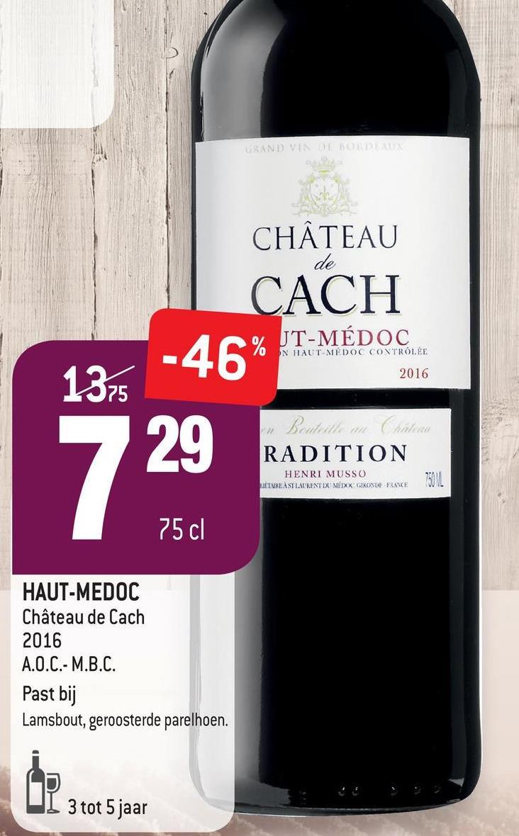 GRAND VIDEOS CHÂTEAU CACH de 2016 1375 -46% T-MÉDOC 29 RADITION HENRI MUSSO KIETAREAST LAURENTIX MÉTXX GIRONDE FRANCE 75 cl HAUT-MEDOC Château de Cach 2016 A.O.C.- M.B.C. Past bij Lamsbout, geroosterde parelhoen. CD Ub 3 tot 5 jaar