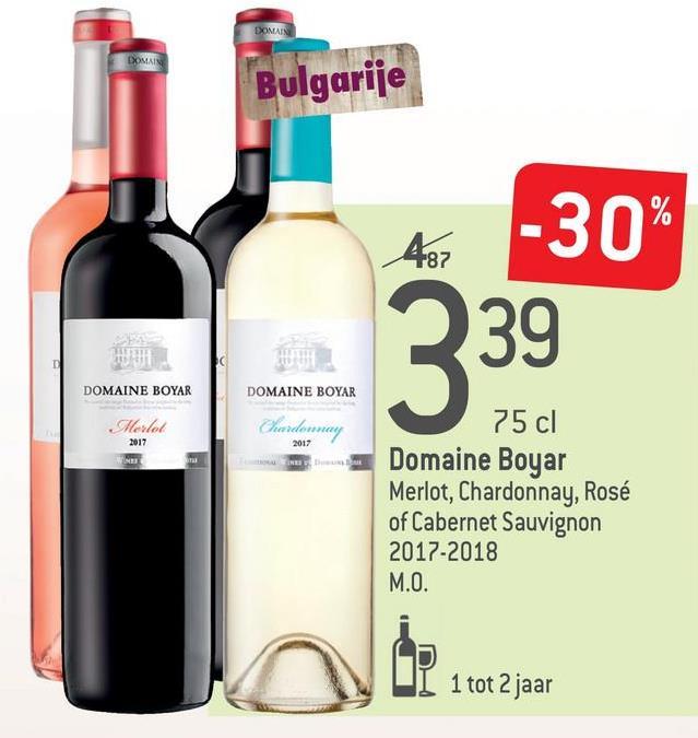 DOMAIN DOMAIN Bulgarije -30% 239 DOMAINE BOYAR DOMAINE BOYAR Merlot Chardonnay 2017 ES 75 cl Domaine Boyar Merlot, Chardonnay, Rosé of Cabernet Sauvignon 2017-2018 M.O. Id 1 tot 2 jaar