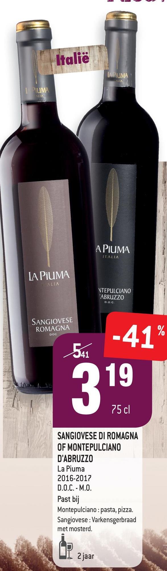 Italië A PIUMA ALTA I PUMA A PIUMA ITALIA LA PIUMA ALLA NTEPULCIANO 'ABRUZZO D.O.C. SANGIOVESE ROMAGNA DOC -41% 19 75 cl SANGIOVESE DI ROMAGNA OF MONTEPULCIANO D'ABRUZZO La Piuma 2016-2017 D.O.C. - M.O. Past bij Montepulciano : pasta, pizza. Sangiovese : Varkensgerbraad met mosterd. 2 jaar