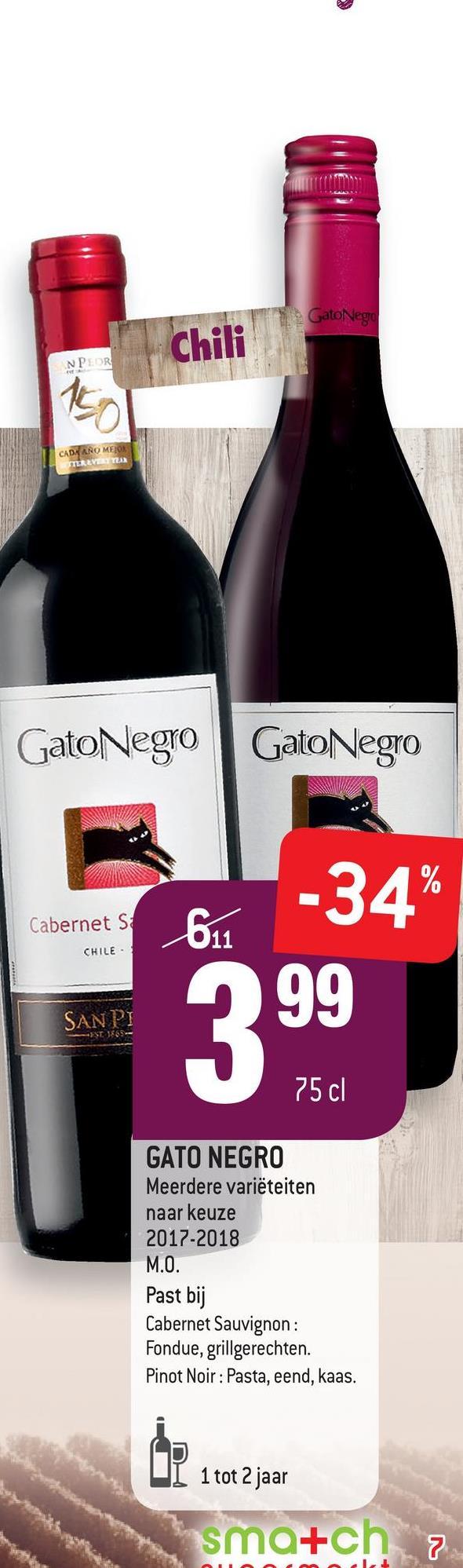 Gato Nego Chili PEOR CADA ANO ME TERVER GatoNegro GatoNegro -34% Cabernet Sa 611 CHILE 99 SANPI 75 cl GATO NEGRO Meerdere variëteiten naar keuze 2017-2018 M.O. Past bij Cabernet Sauvignon : Fondue, grillgerechten. Pinot Noir: Pasta, eend, kaas. 1 tot 2 jaar sma+ch 7
