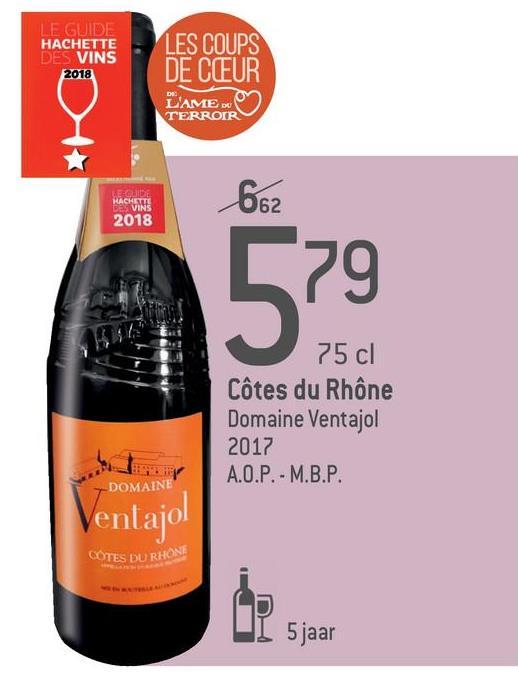 LE GUIDE HACHETTE DES VINS 2018 LES COUPS DE CEUR L'AMED TERROIR 20 HACKINS 2018 662 75 cl Côtes du Rhône Domaine Ventajol 2017 A.O.P. - M.B.P. 7 DOMAINE entajol COTES DU RHONE L 5 jaar