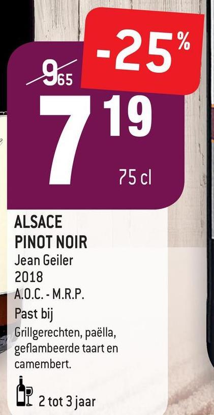 -25% 65 19 75 cl ALSACE PINOT NOIR Jean Geiler 2018 A.O.C. - M.R.P. Past bij Grillgerechten, paëlla, geflambeerde taart en camembert. LO IT 2 tot 3 jaar