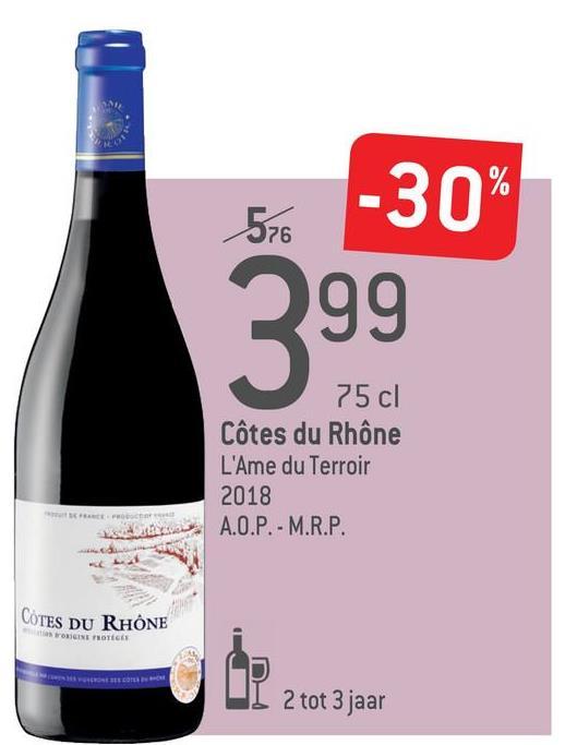 -30% 576 299 75 cl Côtes du Rhône L'Ame du Terroir 2018 A.O.P. - M.R.P. COTES DU RHÔNE NICO W H OSESTE COSE 2 tot 3 jaar