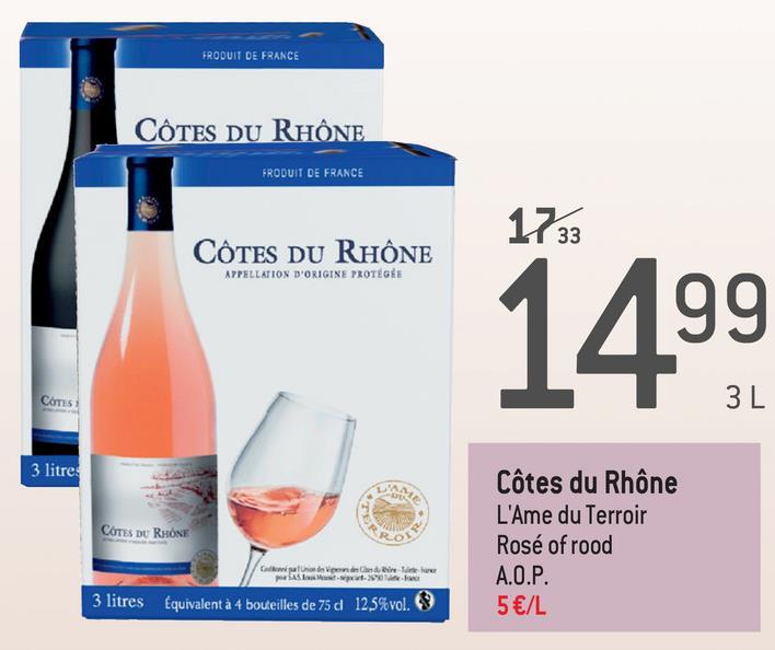 PRODUIT DE FRANCE CÔTES DU RHÔNE FRODUIT DE FRANCE 1733 CÔTES DU RHÔNE APPELLATION D'ORIGINE PROTÉGÉE 1499 COTES 3 litres COTES DU RHONE Côtes du Rhône L'Ame du Terroir Rosé of rood A.O.P. 5€/L thoven BAS 3 litres Equivalent à 4 bouteilles de 75 d 12,5%vol.