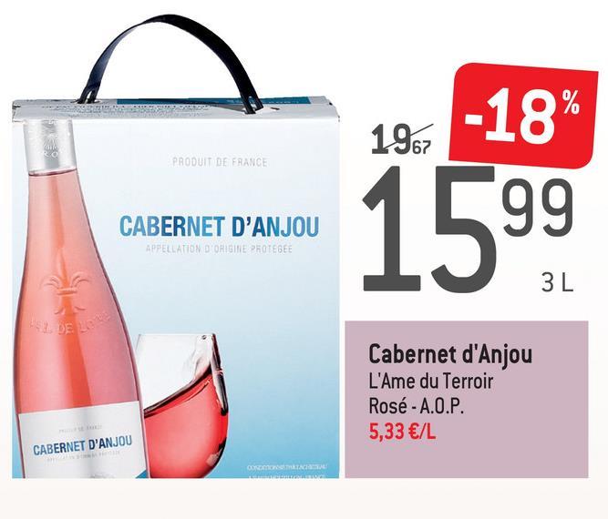 PRODUIT DE FRANCE -18% 1599 CABERNET D'ANJOU APPELLATION D ORIGINE PROTEGEE Cabernet d'Anjou L'Ame du Terroir Rosé - A.O.P. 5,33 €/L CABERNET D'ANJOU COM