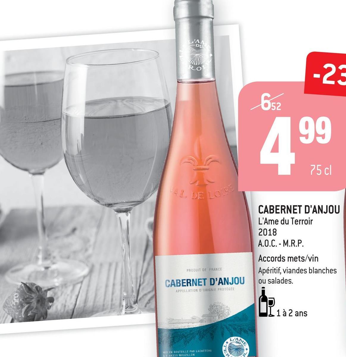 IAA DU -23 BA 99 75 cl AL DE LOS CABERNET D'ANJOU L'Ame du Terroir 2018 A.O.C. - M.R.P. Accords mets/vin Apéritif, viandes blanches ou salades. PRODUIT DE FRANCE CABERNET D'ANJOU APPELLATION D'ORIGNIE PROTEGEE UL 1 à 2 ans ans MIS EN BOUTEILLE PAR LACHETEAU 44330 MOUZILLON