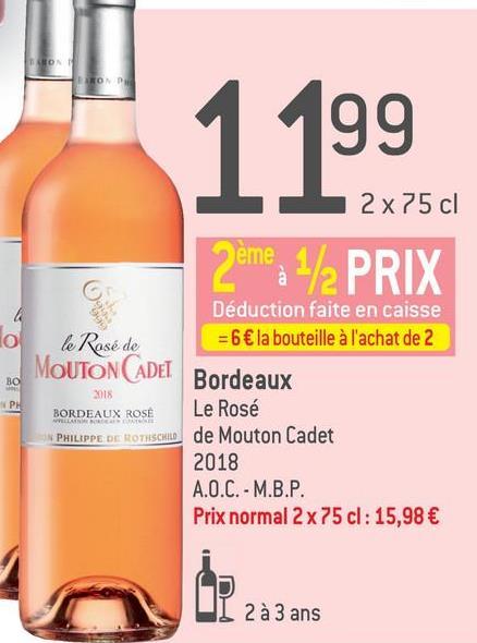 1 199 2x75 cl 2emea 1/2 PRIX Déduction faite en caisse = 6€ la bouteille à l'achat de 2 le Rosé de MOUTON CADET во PH 2018 BORDEAUX ROSE IN PHILIPPE DE ROTHSCHILD Bordeaux Le Rosé de Mouton Cadet 2018 A.O.C. - M.B.P. Prix normal 2 x 75 cl: 15,98 € D 2 à 3 ans