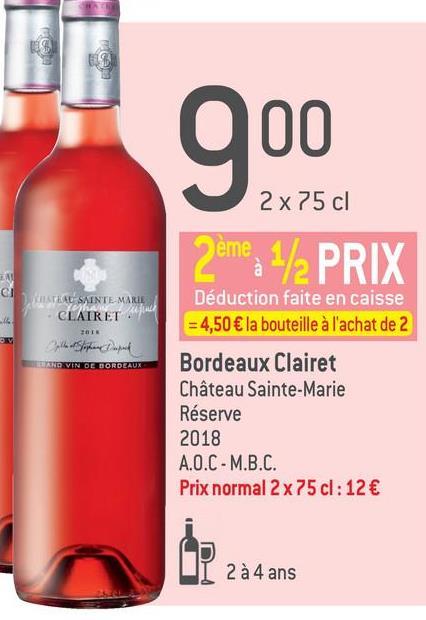 CAL qoo 2x75 cl 2eme: 1/2 PRIX STEAL SAINTE MARIE · CLAIRET Déduction faite en caisse = 4,50 € la bouteille à l'achat de 2 UROVIN DE BORDEAUX Bordeaux Clairet Château Sainte-Marie Réserve 2018 A.O.C - M.B.C. Prix normal 2 x 75 cl : 12 € 2 à 4 ans