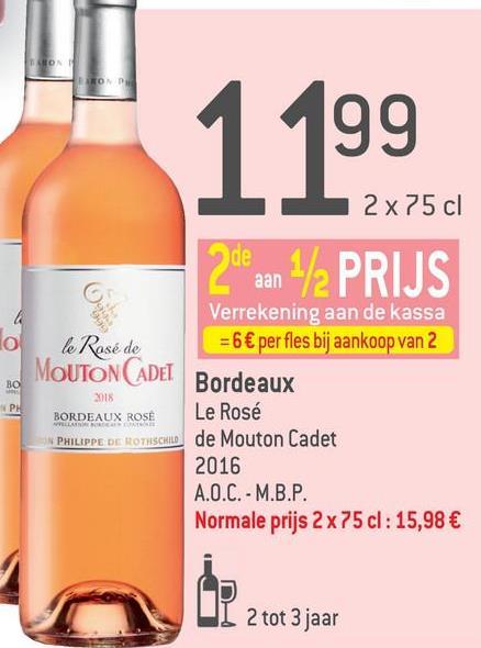1199 2x75 cl 20ean /2 PRIJS во PH le Rosé de MOUTON CADET 2018 BORDEAUX ROSE PHILIPPE DE ROTISCRILO Verrekening aan de kassa = 6€ per fles bij aankoop van 2 Bordeaux Le Rosé de Mouton Cadet 2016 A.O.C. - M.B.P. Normale prijs 2 x 75 cl: 15,98 € UI 2 tot 3 jaar