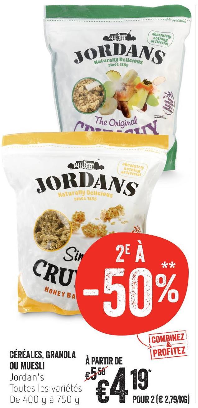artificial JORDANS Naturally Deliciou since 1855 The Original absolutely nothing Orifica JORDANS turally Delicious since 1855 Sin CRU -50% HONEY BA & CÉRÉALES, GRANOLA À PARTIR DE COMBINEZ PROFITEZ A 40* OU MUESLI Jordan's €558 Toutes les variétés De 400 g à 750 g U POUR 2 (€2,79/KG)
